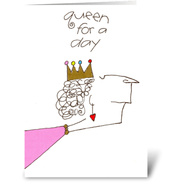 queen for a day greeting card