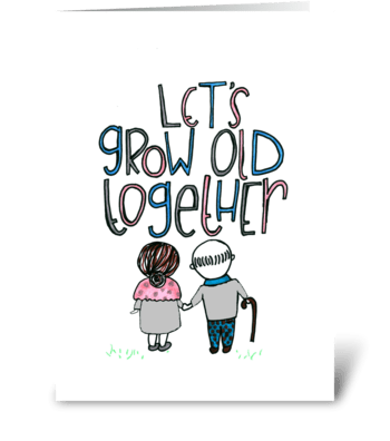 Lets grow old together! greeting card