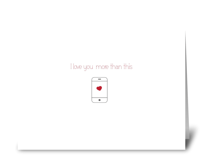 I Love you more than my iPhone! greeting card