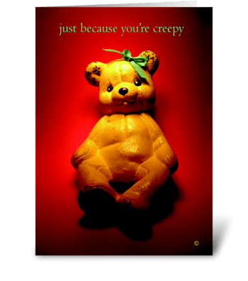 Just because you're creepy greeting card
