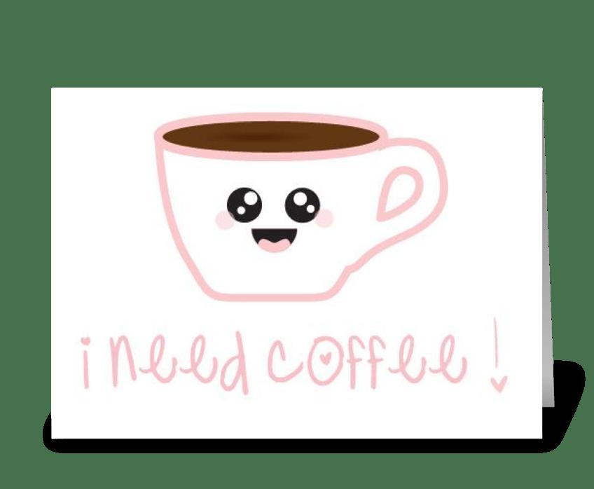 I need coffee! greeting card