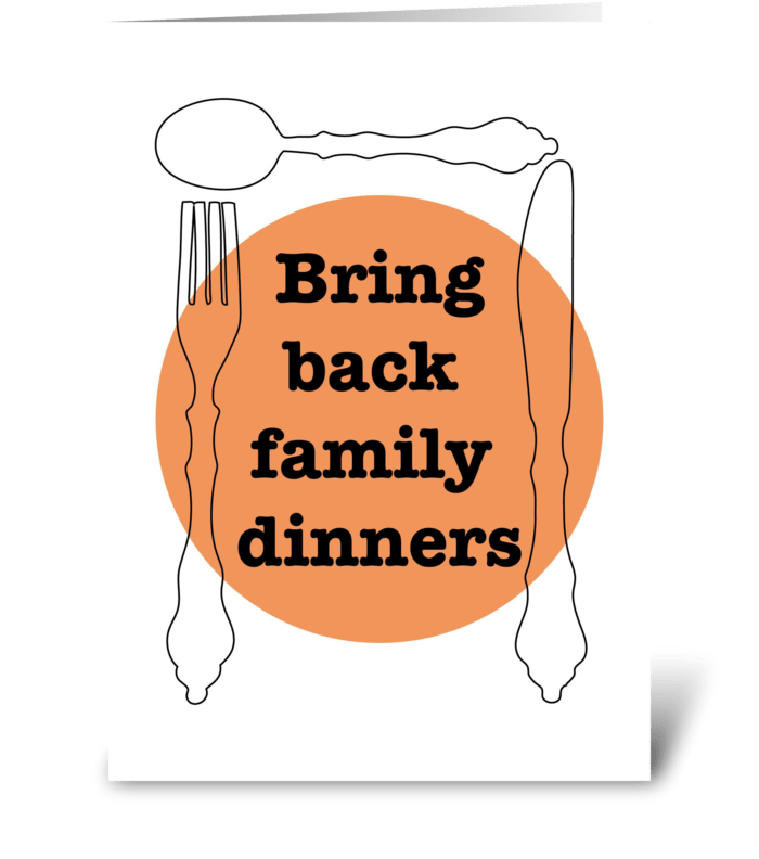 Bring back family dinners greeting card