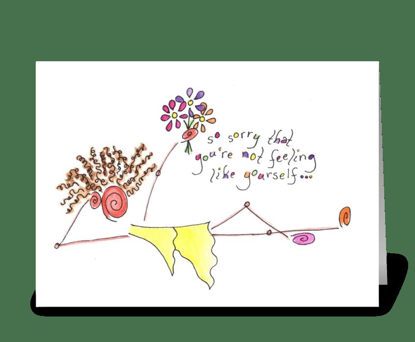 not feeling like yourself? greeting card