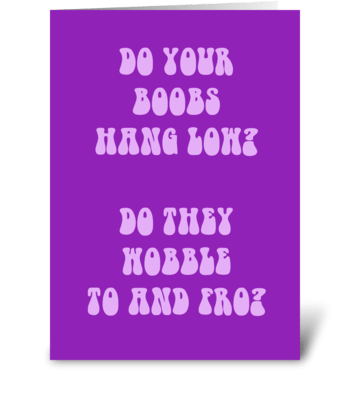 Do Your Boobs Hang Low? greeting card