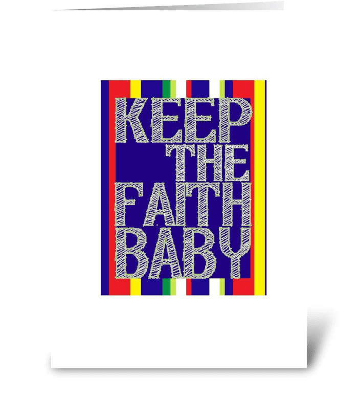 Keep The Faith, Baby! greeting card