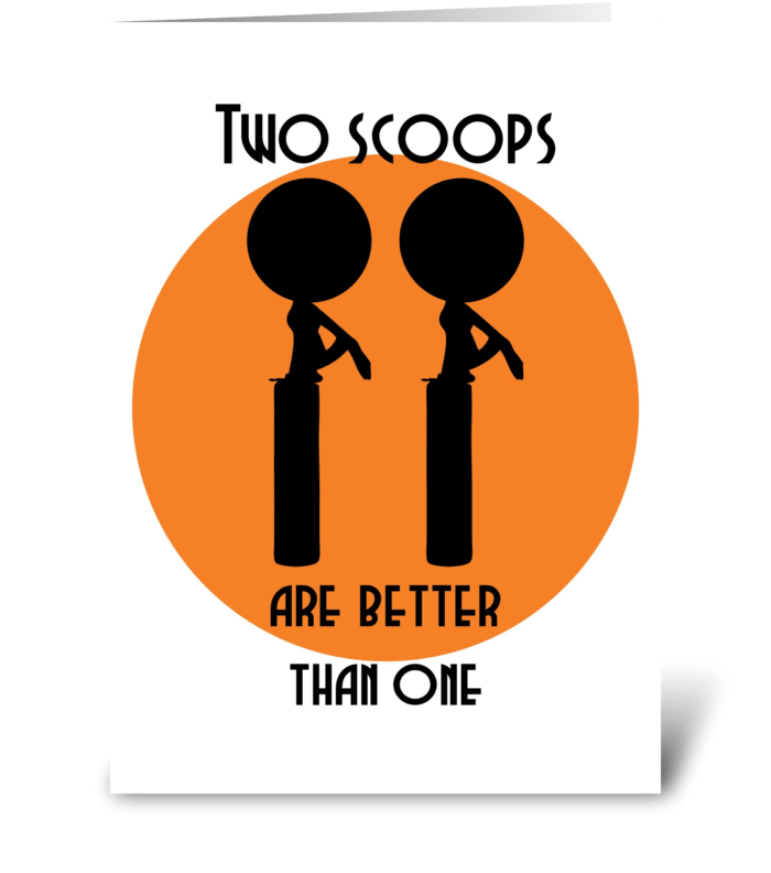 Two Scoops are better than one greeting card
