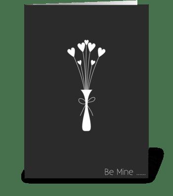Be mine..... greeting card