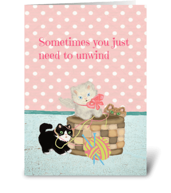 Sometimes You Just Need To Unind greeting card
