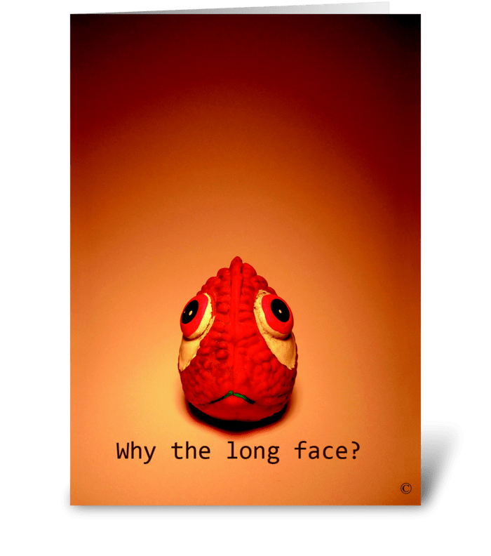 Why the long face? greeting card