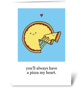 You'll Always Have a Pizza My Heart greeting card