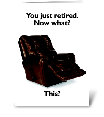 You Just Retired. Now what? greeting card