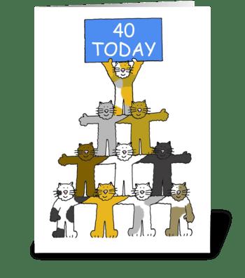 Happy 40th Birthday fun cats. greeting card