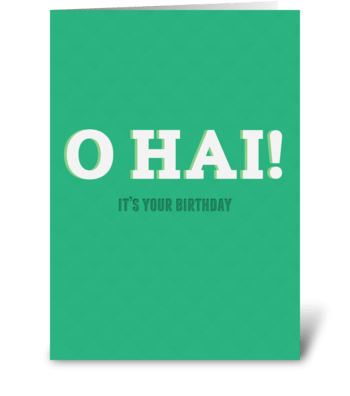 O HAI! It's your birthday greeting card