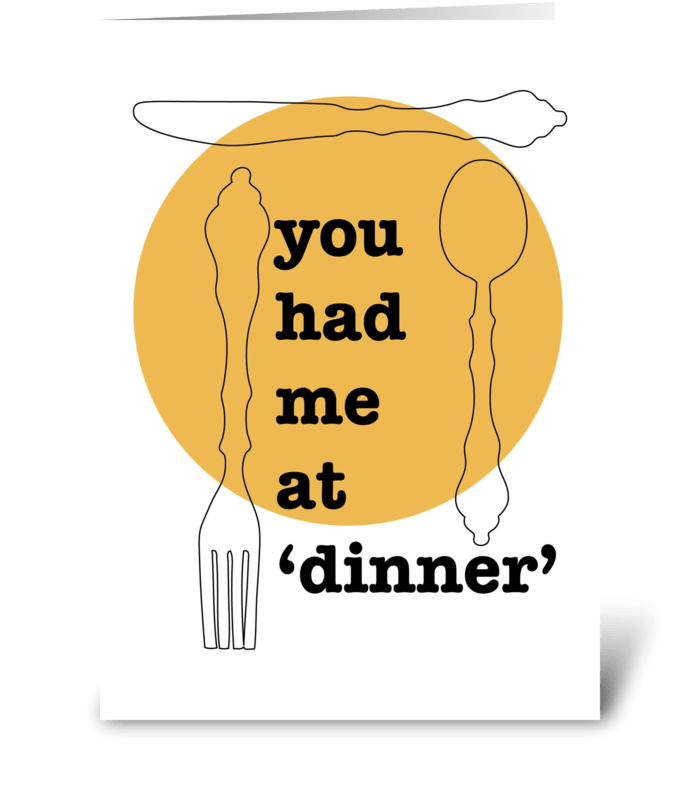 You had me at Dinner greeting card