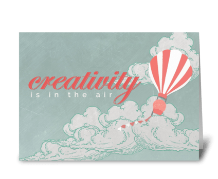 Creativity is ini the air greeting card