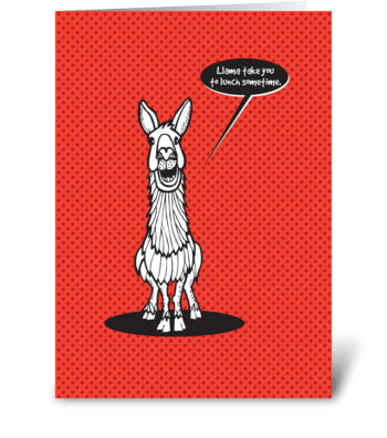 Llama take you to lunch! greeting card
