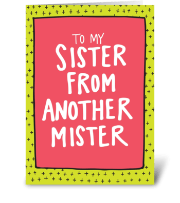 To My Sister From Another Mister greeting card