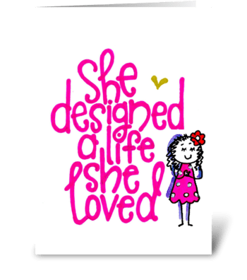 she designed a life she loved. greeting card
