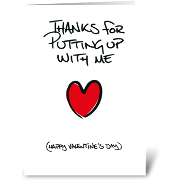 Thanks for putting up with me Valentine greeting card