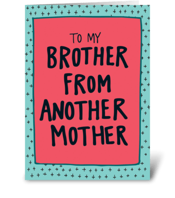 To My Brother From Another Mother greeting card