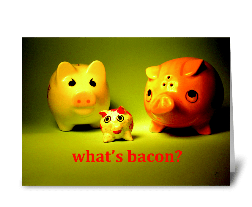 what's bacon? greeting card