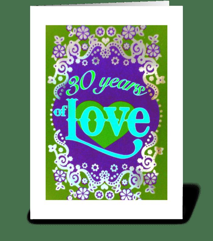 30 years of LOVE~ Happy Anniversary greeting card