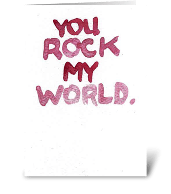 Watercolor - YOU ROCK MY WORLD. greeting card