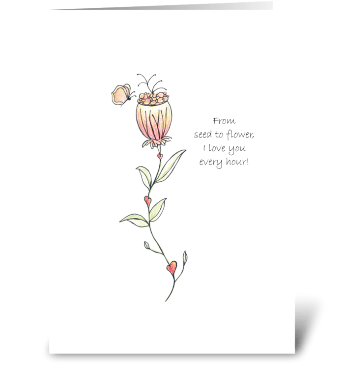 From seed to flower, I love you greeting card