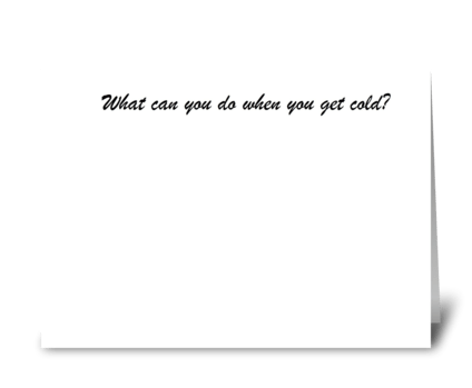 What can you do when you get cold? greeting card