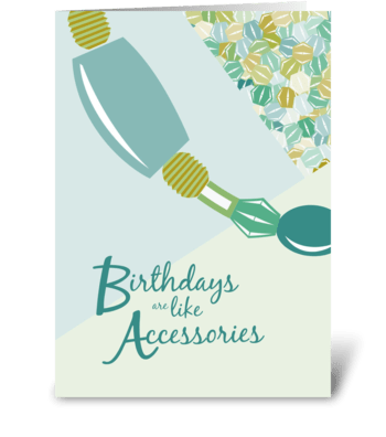 Birthdays are like Accessories greeting card