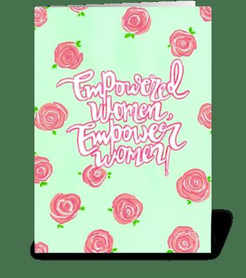 Empowered women, empower women. greeting card