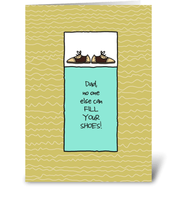 Dad, No One Else Can Fill Your Shoes greeting card