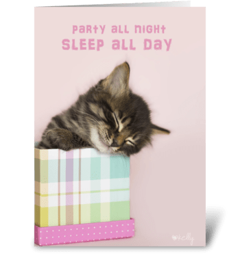 Party All Night Sleep All Day Kitten greeting card