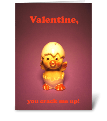 Valentine, you crack me up greeting card