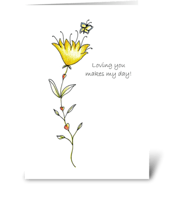 Loving you makes my day! greeting card