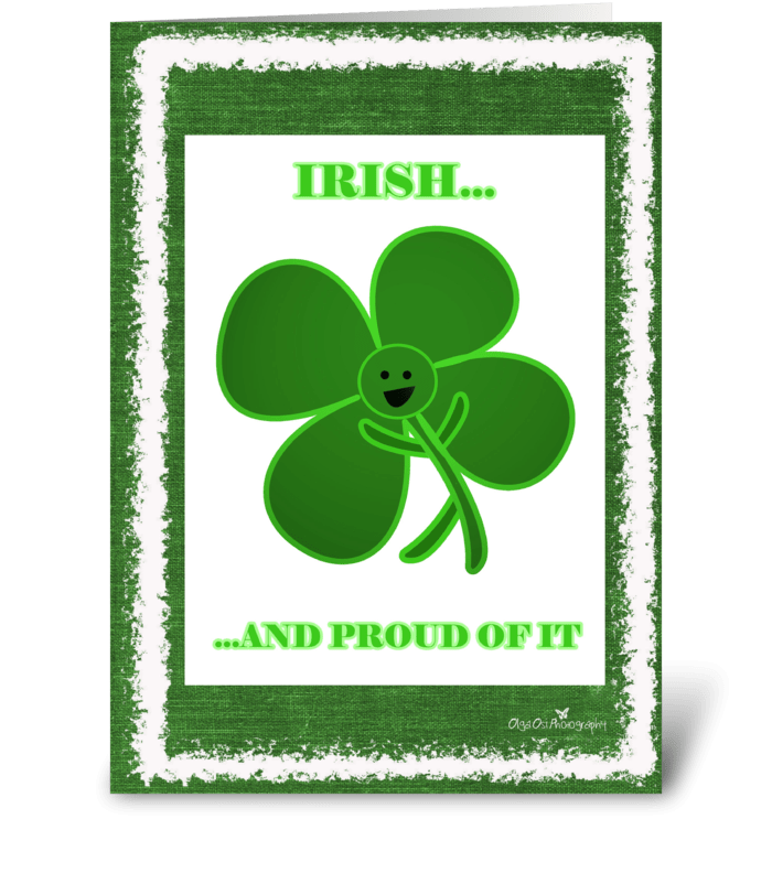 Irish... and proud of it greeting card