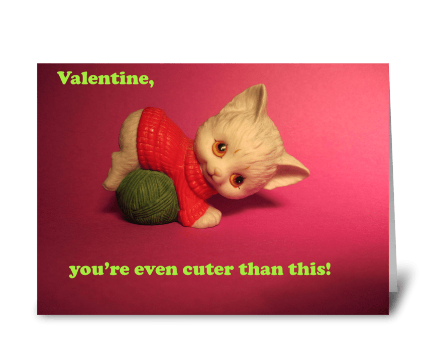 Valentine, you're even cuter than this greeting card