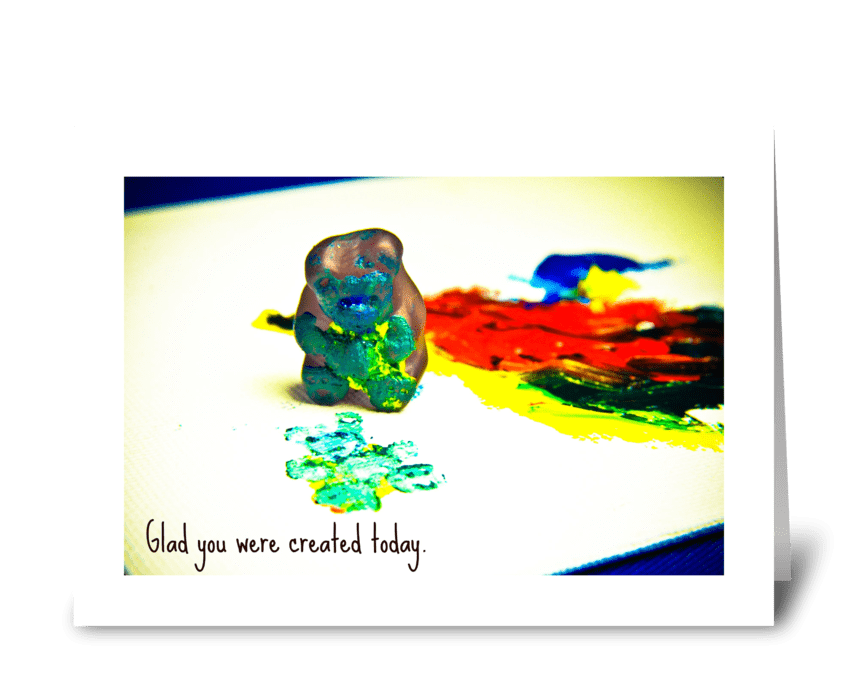 Glad You Were Created Today greeting card