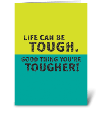 Life can be tough. greeting card