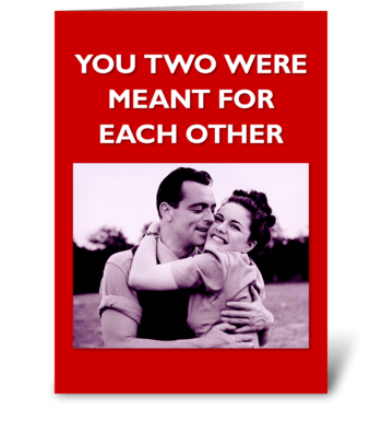 Meant for Each Other greeting card