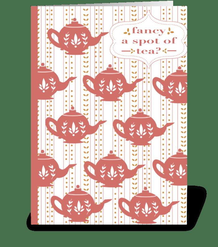 Fancy a Spot of Tea? greeting card