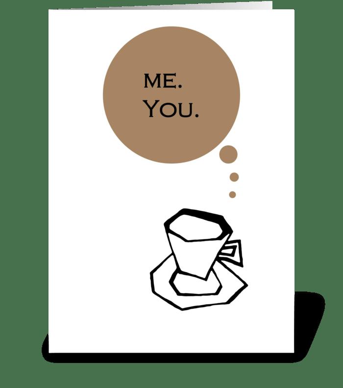 Me you Coffee greeting card