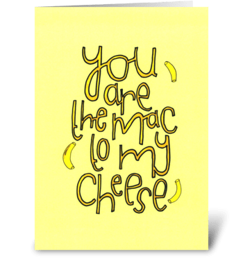You are the mac to my cheese. greeting card