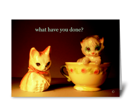 What have you done? greeting card