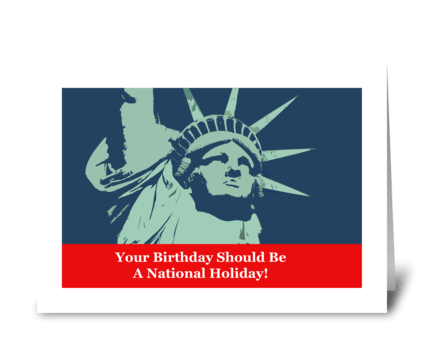 Your Birthday Should Be National Holiday greeting card