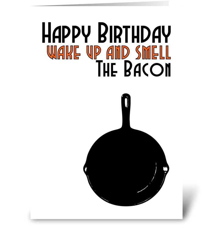 Happy Birthday Wake up & Smell the bacon greeting card