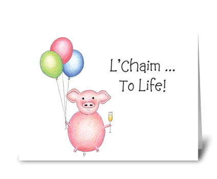 L'Chaim...To Life! greeting card