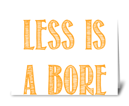 Less Is A Bore greeting card
