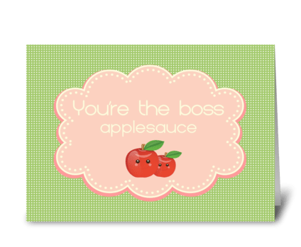 You're the boss, applesauce greeting card
