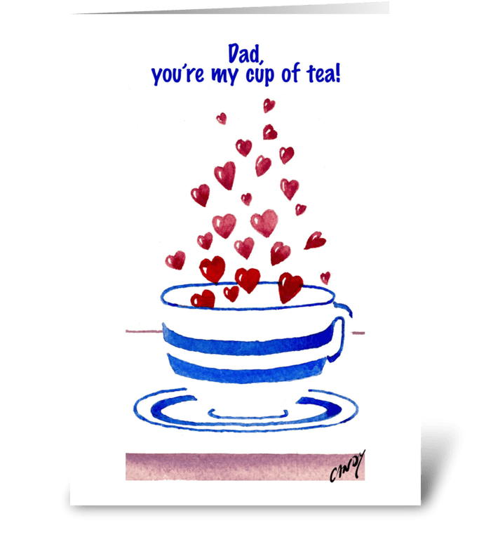 Dad, you're my cup of tea! greeting card